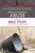 Understanding Verbal and Emotional Abuse Bible Study (#06 in Hope For The Heart Bible Study Series)