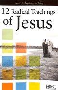 12 Radical Teachings of Jesus (Rose Guide Series)