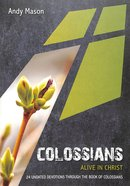 Colossians: Alive in Christ: 24 Undated Devotions Through the Book of Colossians (10 Publishing Devotions Series)