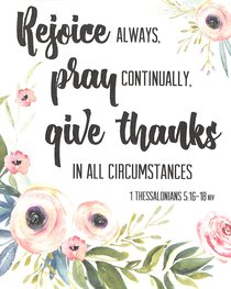 Poster Small: Rejoice Always, Pray Continually, Give Thanks in All Circumstances (1 Thessalonians 5:16-18)