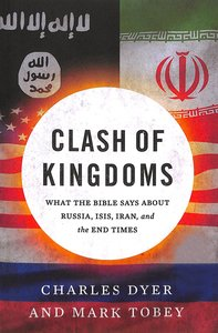 Clash of Kingdoms: What the Bible Says About Russia, ISIS, Iran and the Coming World Conflict