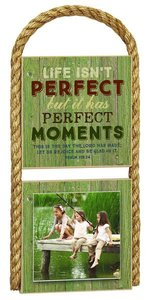 Great Outdoor Photo Plaque: Life Isnt Perfect But It Has Perfect Moments (Psalm 118:24)