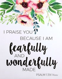 Poster Small: I Praise You Because I Am Fearfully and Wonderfully Made (Psalm 139:14)