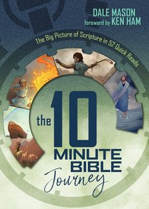 The 10 Minute Bible Journey: The Big Picture of Scripture in 52 Quick Reads