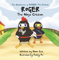 Roger the Ninja Chicken (The Adventures Of Roger The Chicken Series)