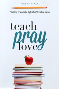 Teach, Pray, Love: I Survived 10 Years As a High School Scripture Teacher
