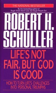 Lifes Not Fair, But God is Good: How to Turn Lifes Challenges Into Personal Triumphs