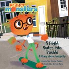 Pi Fright Skates Into Trouble: A Story About Integrity (Prayer Monsters Series)