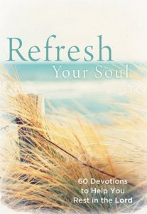 Refresh Your Soul:60 Devotions to Help You Rest in the Lord