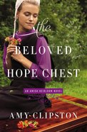 The Beloved Hope Chest (#04 in Amish Heirloom Novel Series)