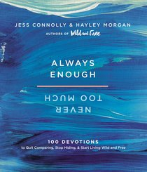 Always Enough, Never Too Much:100 Devotions to Quit Comparing, Stop Hiding, and Start Living Wild and Free