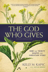 The God Who Gives: How the Trinity Shapes the Christian Story