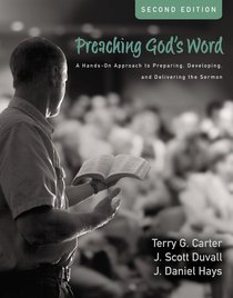 Preaching Gods Word: A Hands-On Approach to Preparing, Developing and Delivering the Sermon (Second Edition)