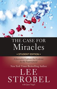 The Case For Miracles: A Journalist Explores the Evidence For the Supernatural (Student Edition)