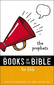 The Prophets: Listen to Gods Messengers Tell About Hope and Truth (Books Of The Bible For Kids Series)