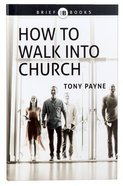 How to Walk Into Church (Brief Books (Matthias) Series)