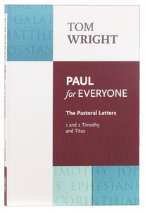 Paul For Everyone: The Pastoral Letters - 1 and 2 Timothy and Titus (New Testament For Everyone Series)