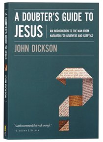 A Doubters Guide to Jesus: An Introduction to the Man From Nazareth For Believers and Skeptics