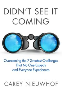 Didnt See It Coming: Overcoming the Seven Greatest Challenges That Nobody Expects and Everyone Faces