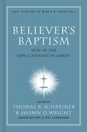 Believers Baptism (#02 in New American Commentary Studies In Bible And Theology Series)