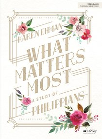 What Matters Most: A Study of Philippians (7 Sessions) (Bible Study Book)