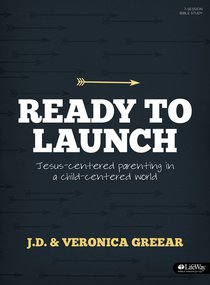 Ready to Launch: Jesus-Centered Parenting in a Child-Centered World