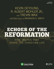 Echoes of the Reformations: Five Truths That Shape the Christian Life (Bible Study Book)