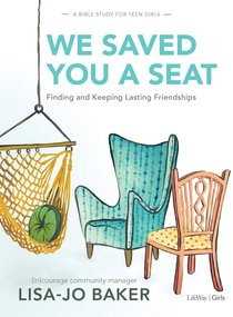 We Saved You a Seat: Finding and Keeping Lasting Friendships (Teen Girls Bible Study)