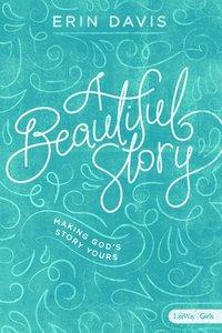 A Beautiful Story: Making Gods Story Yours (8 Week Study)