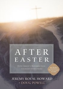 After Easter: How the Resurrection of Christ Changes Your Life Forever