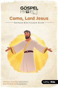Come Lord Jesus (Younger Kids Leader Guide) (#12 in The Gospel Project For Kids Series)