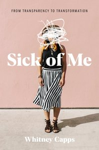 Sick of Me: From Transparency to Transformation