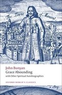 Grace Abounding: With Other Spiritual Autobiographies (Oxford Worlds Classics Series)