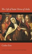 Life of Saint Teresa of Avila, The: A Biography (#31 in Lives Of Great Religious Books Series)