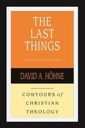 The Last Things (Contours Of Christian Theology Series)