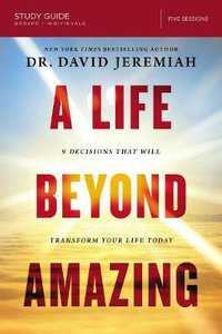 A Life Beyond Amazing:9 Decisions That Will Transform Your Life Today (Study Guide)