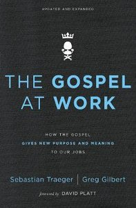 The Gospel At Work: How the Gospel Gives New Purpose and Meaning to Our Jobs