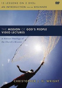 The Mission of Gods People: A Biblical Theology of the Churchs Mission (Video Lectures)