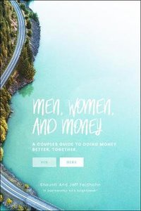 Men, Women & Money: A Couples Guide to Navigating Money Better, Together (Her Guide)