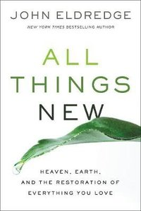 All Things New: Heaven, Earth, and the Restoration of Everything You Love (Unabridged, 1 Mp3)