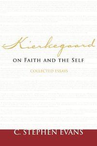 Kierkegaard on Faith and the Self: Collected Essays
