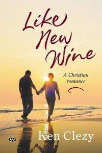 Like New Wine: A Christian Romance