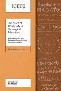 The Motif of Hospitality in Theological Education: A Critical Appraisal With Implications For Application in Theological Education (Icete Series)