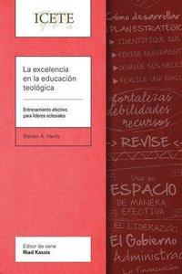 La Excelencia En La Educacion Teologica: Entrenamiento Efectivo Para Lideres Eclesiales (Icete Series)