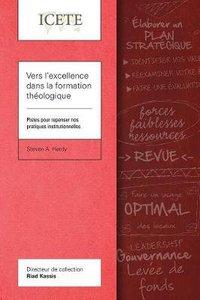 Vers Lexcellence Dans La Formation Theologique: Pistes Pour Repenser Nos Pratiques Institutionnelles (Icete Series)