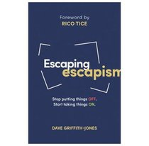 Escaping Escapism: Stop Putting Things Off. Start Taking Things On.