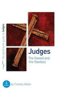 The Judges: Flawed and the Flawless (6 Studies) (The Good Book Guides Series)