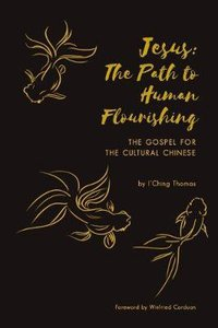 Jesus: The Path to Human Flourishing: The Gospel For the Cultural Chinese