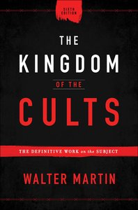 The Kingdom of the Cults: The Definitive Work on the Subject (6th Edition)