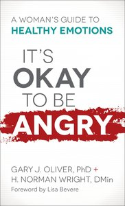Its Okay to Be Angry: A Womans Guide to Healthy Emotions